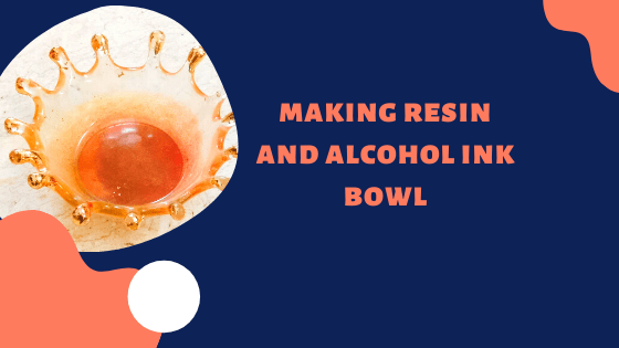 Making A Resin Alcohol Ink Bowl
